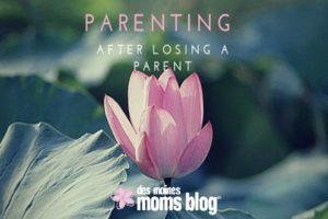 Parenting after Losing a Parent | Des Moines Moms Blog