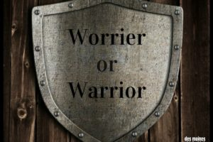 I'm a Worrier, Aspiring to Be a Warrior | Des Moines Moms Blog
