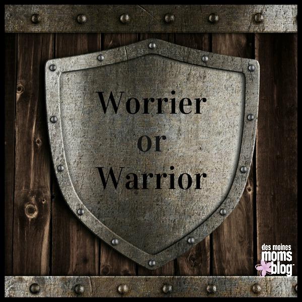 I'm a Worrier, Aspiring to Be a Warrior   Des Moines Moms Blog