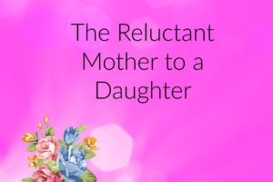 The Reluctant Mother to a Daughter | Des Moines Moms Blog