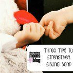 Three Tips to Strengthen Sibling Bond