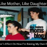 Like Mother, Like Daughter: My Mom's Effect on How I'm Raising My Daughter