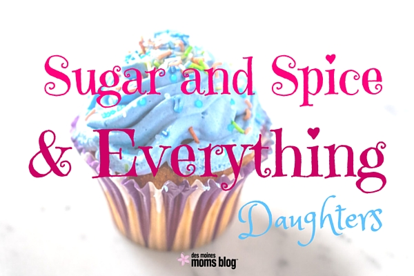Sugar and Spice & Everything Daughters | Des Moines Moms Blog
