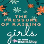 The Pressure of Raising Girls
