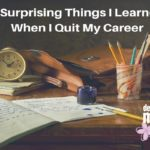 3 Surprising Things I Learned When I Quit My Career