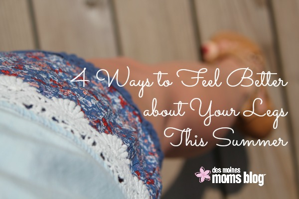 4 Ways to Feel Better about Your Legs This Summer | Des Moines Moms Blog