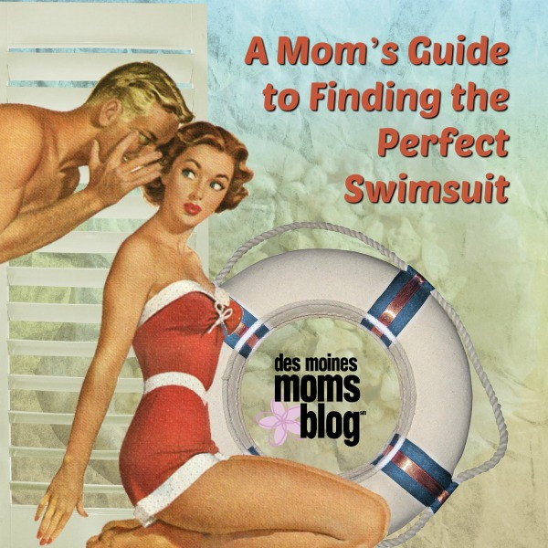 A Mom's Guide to Finding the Perfect Swimsuit | Des Moines Moms Blog
