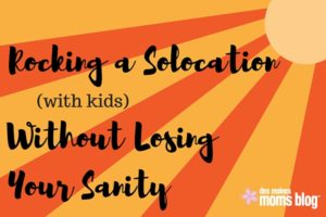 Rocking a Solo-cation (with Kids) without Losing Your Sanity | Des Moines Moms Blog