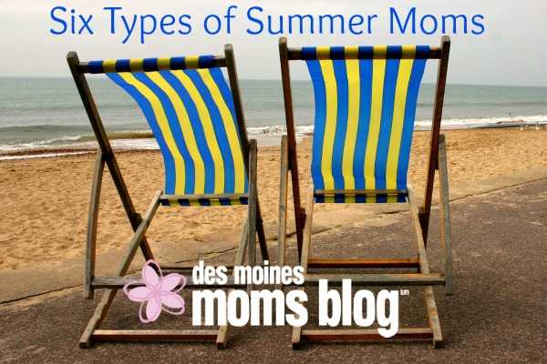 Six Types of Summer Moms | Des Moines Moms Blog