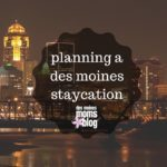 Take a Des Moines Staycation + Giveaway!