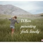 When Parenting Feels Lonely