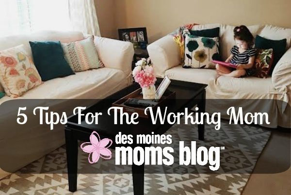5 Tips for the Working Mom | Des Moines Moms Blog