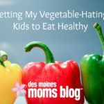 Getting My Vegetable-Hating Kids to Eat Healthy
