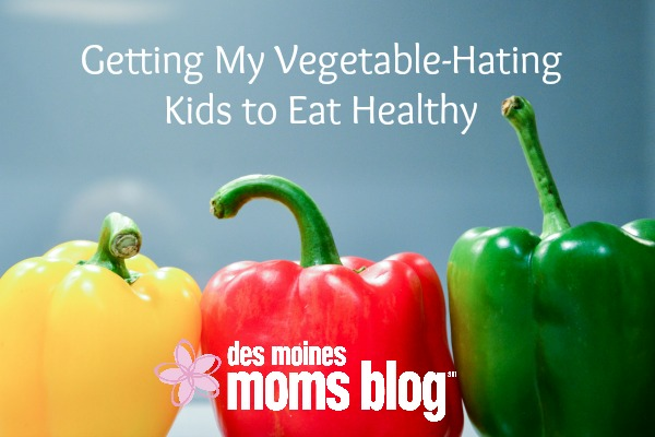 Getting My Vegetable-Hating Kids to Eat Healthy | Des Moines Moms Blog