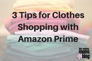 3 Tips for Clothes Shopping with Amazon Prime | Des Moines Moms Blog