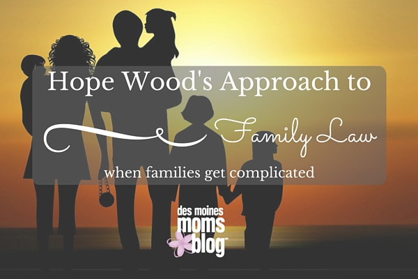 Hope Wood's Approach to Family Law | Des Moines Moms Blog