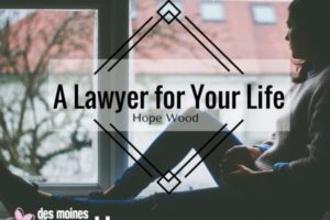 A Lawyer for Your Life - Hope Wood | Des Moines Moms Blog