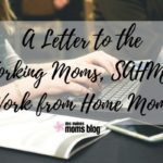 A Letter to the Working Moms, Stay-at-Home Moms, and Work-from-Home Moms