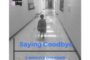 Saying Goodbye- Mom at a Crossroads