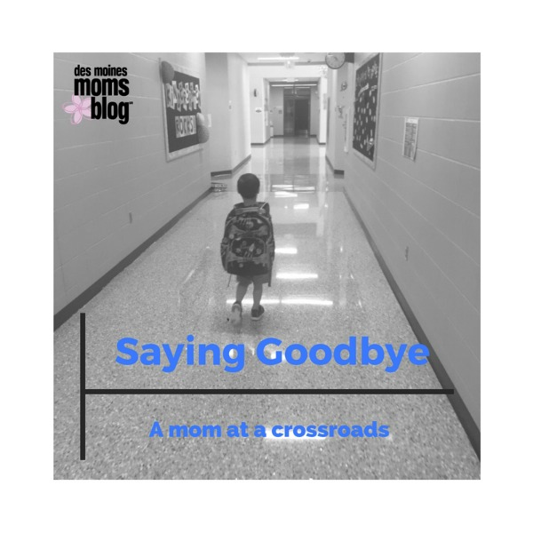 Mom at a Crossroads: As You Say Goodbye to Each Stage of Motherhood | Des Moines Moms Blog