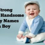 20 Strong and Handsome Baby Names for a Boy