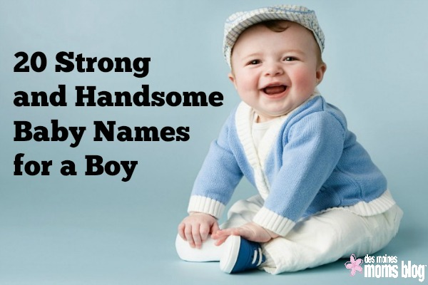 20 Strong and Handsome Baby Names for a Boy | Des Moines Moms Blog