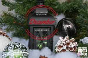 A Des Moines Mom's Guide to December 2016 | Des Moines Moms Blog