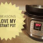 5 Reasons I Love My Instant Pot
