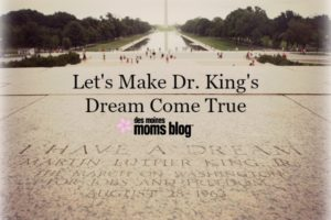 Dr. King Dream MLK Day Des Moines Moms Blog