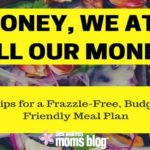 Honey, We Ate All Our Money: 3 Tips for a Budget-Friendly Meal Plan