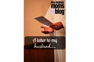 letter to husband des moines moms blog