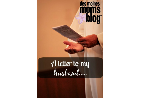letter to husband des moines moms blog