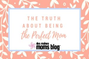 Truth About Being a Perfect Mom
