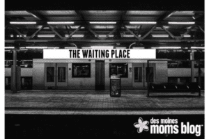 waiting des moines moms blog