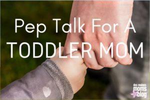 Pep Talk to Toddler Mom | Des Moines Moms Blog