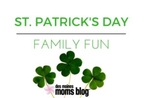 St. Patrick's Day Family Fun Des Moines Moms Blog