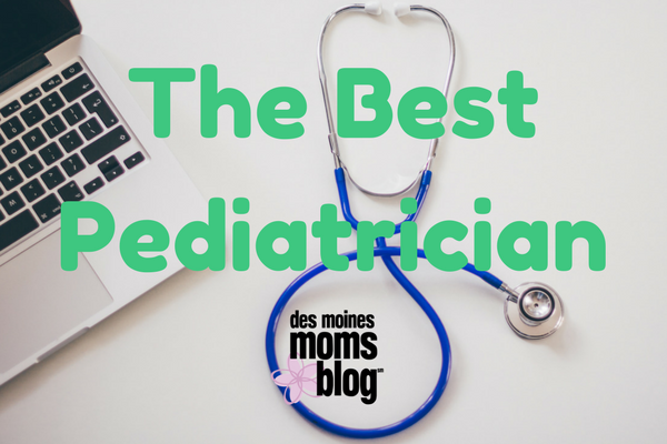 The Best Pediatrician des moines moms blog