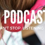 10 Podcasts I Can't Stop Listening To