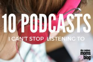 10 podcasts for busy moms | Des Moines Moms Blog
