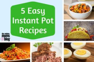 5 Easy Instant Pot Recipes from Des Moines Moms Blog