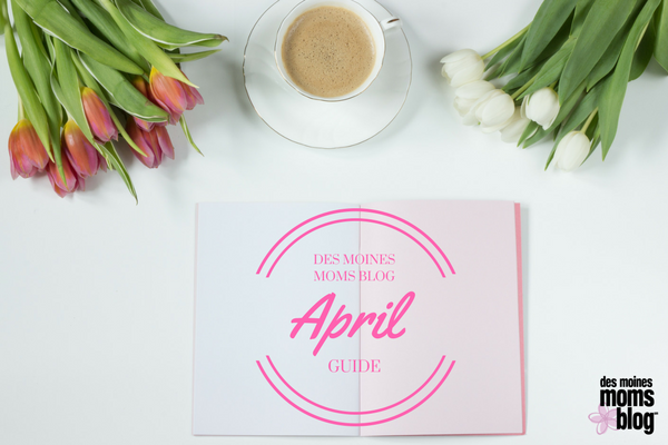 Des Moines Moms April Guide