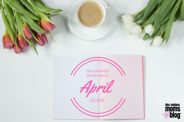 Des Moines Moms April Guide