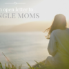 letter to single moms | des moines moms blog