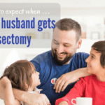 What to Expect When … Your Husband Gets a Vasectomy