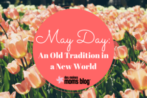 May Day Tradition Des Moines Moms Blog