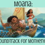 Moana: A Soundtrack for Motherhood