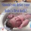 delay newborn bath