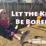 Let the Kids Be Bored and Encourage Independent Play