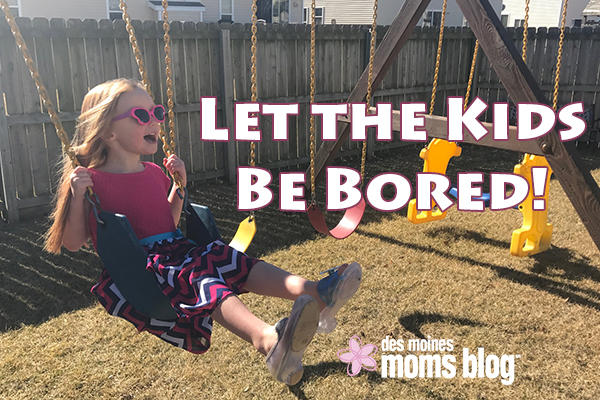 let the kids be bored