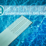 Beat the Heat! Guide to Des Moines Area Pools